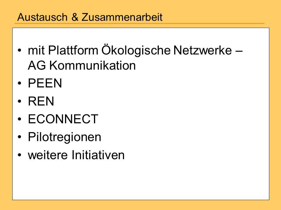Austausch & Zusammenarbeit mit Plattform Ökologische Netzwerke – AG Kommunikation PEEN REN ECONNECT Pilotregionen weitere Initiativen
