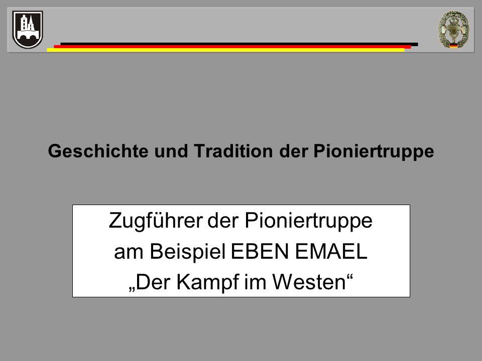 Geschichte und Tradition der Pioniertruppe Zugführer der Pioniertruppe am Beispiel EBEN EMAEL Der Kampf im Westen