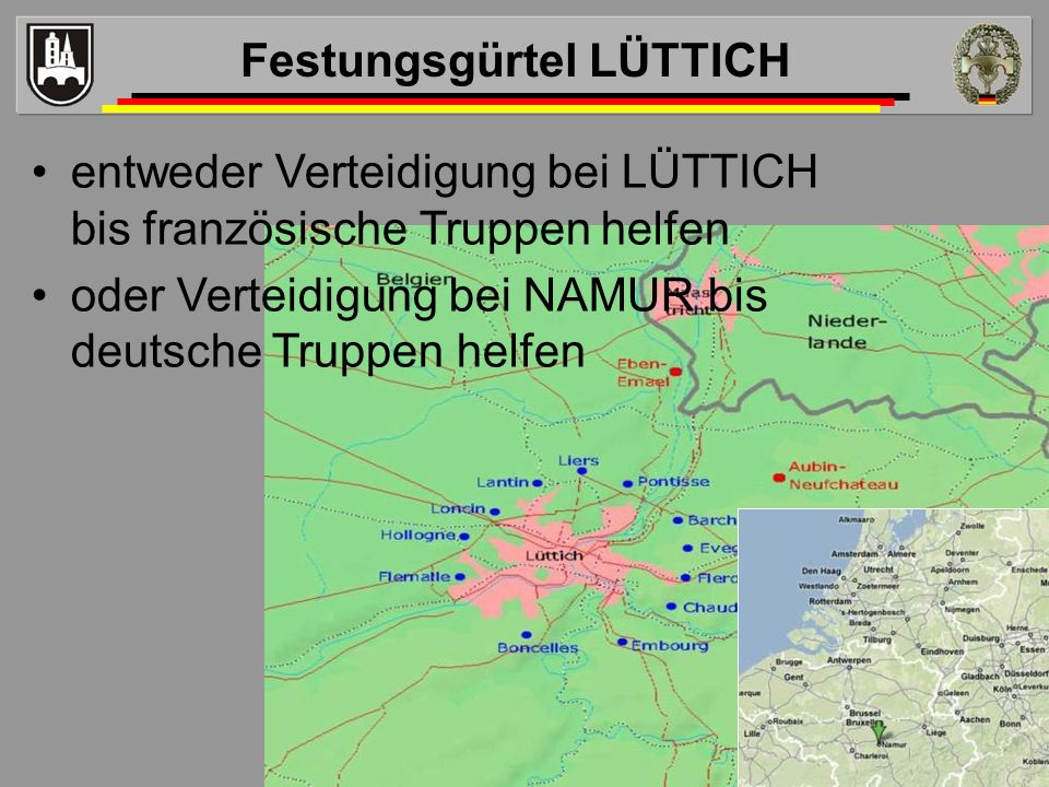 entweder Verteidigung bei LÜTTICH bis französische Truppen helfen oder Verteidigung bei NAMUR bis deutsche Truppen helfen Festungsgürtel LÜTTICH