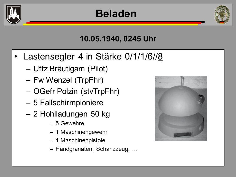 Lastensegler 4 in Stärke 0/1/1/6//8 –Uffz Bräutigam (Pilot) –Fw Wenzel (TrpFhr) –OGefr Polzin (stvTrpFhr) –5 Fallschirmpioniere –2 Hohlladungen 50 kg
