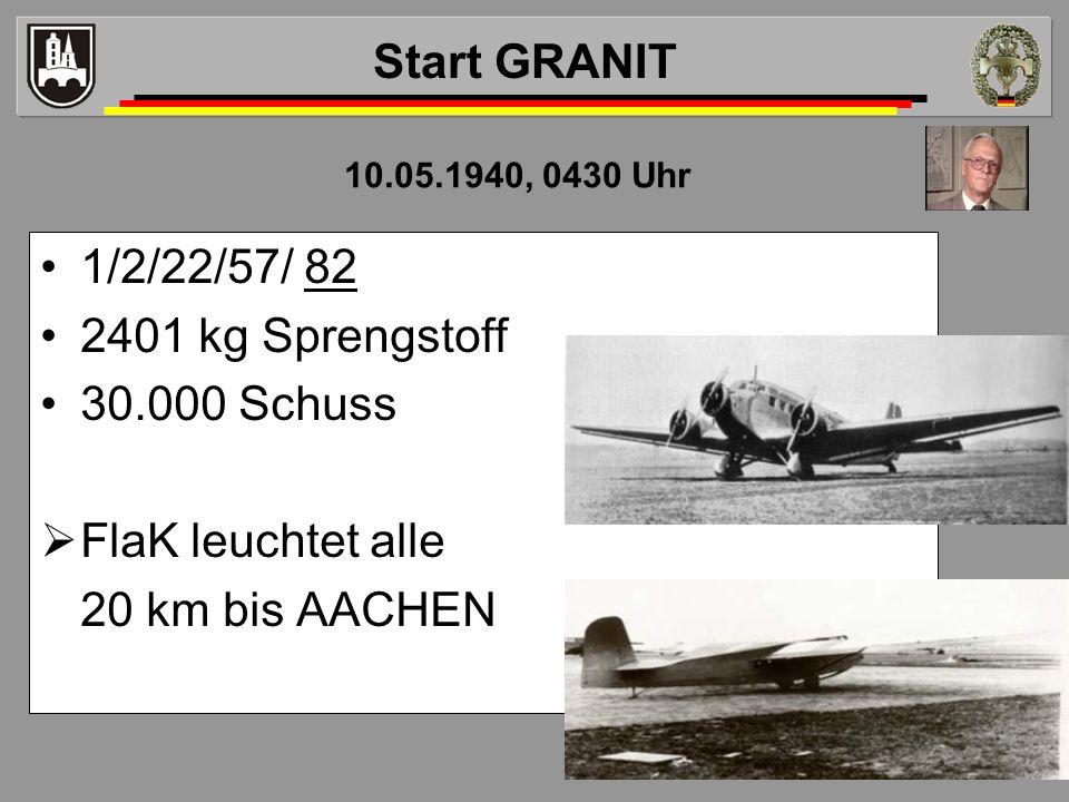 1/2/22/57/ 82 2401 kg Sprengstoff 30.000 Schuss FlaK leuchtet alle 20 km bis AACHEN 10.05.1940, 0430 Uhr Start GRANIT