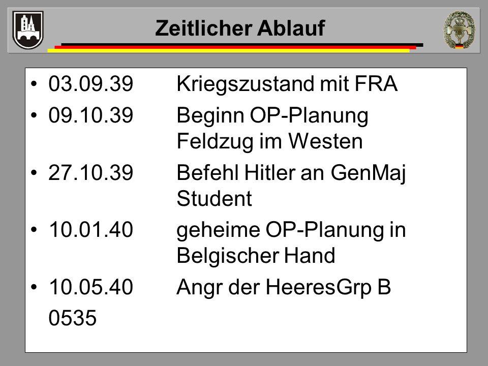 03.09.39Kriegszustand mit FRA 09.10.39Beginn OP-Planung Feldzug im Westen 27.10.39Befehl Hitler an GenMaj Student 10.01.40geheime OP-Planung in Belgis