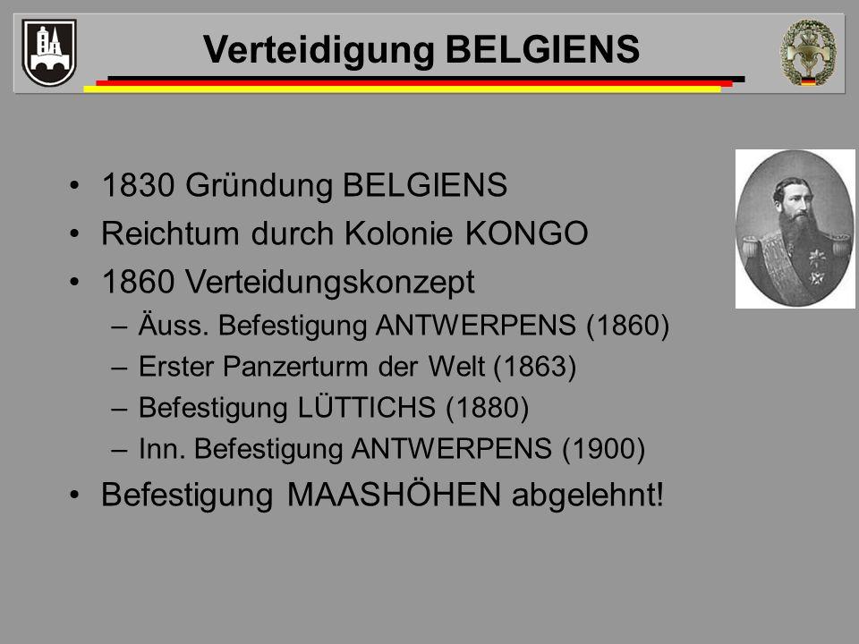 1830 Gründung BELGIENS Reichtum durch Kolonie KONGO 1860 Verteidungskonzept –Äuss. Befestigung ANTWERPENS (1860) –Erster Panzerturm der Welt (1863) –B