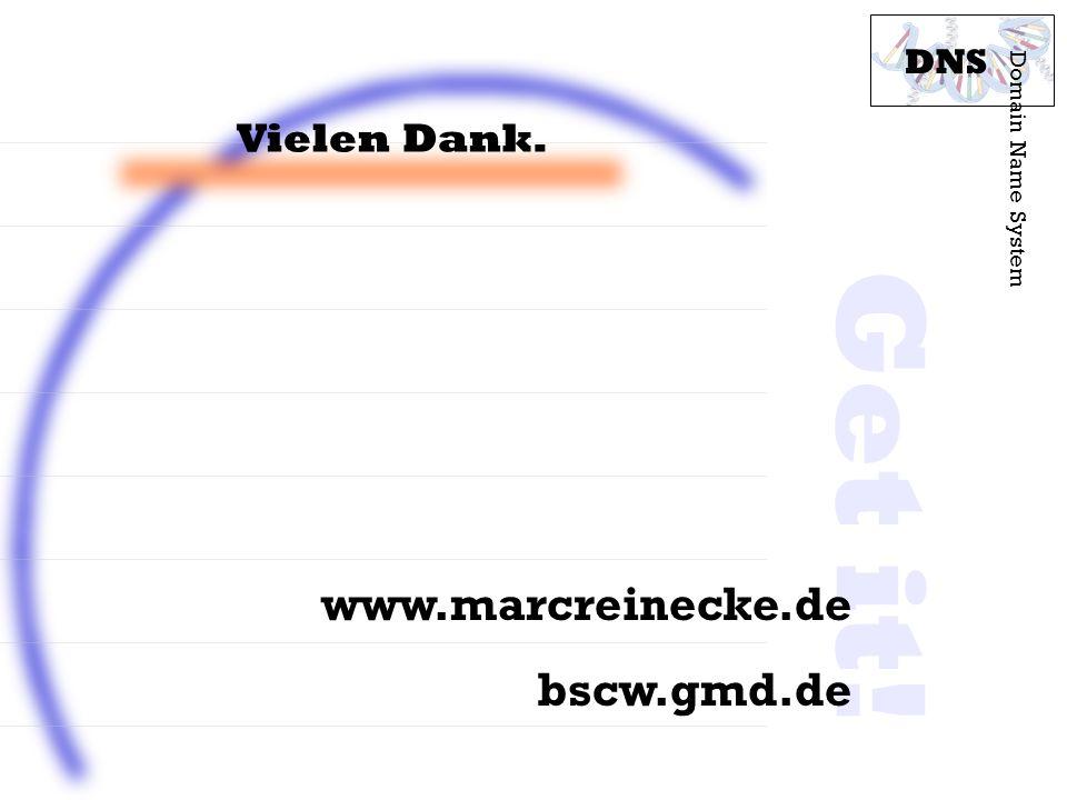 Vielen Dank. Domain Name System DNS Get it! www.marcreinecke.de bscw.gmd.de