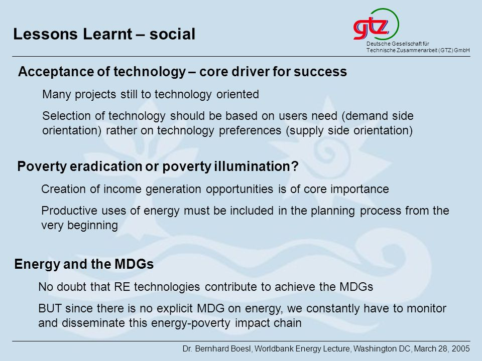 Deutsche Gesellschaft für Technische Zusammenarbeit (GTZ) GmbH Dr. Bernhard Boesl, Worldbank Energy Lecture, Washington DC, March 28, 2005 Lessons Lea