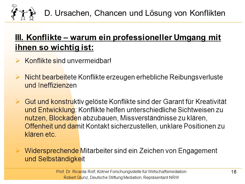 Prof. Dr. Ricarda Rolf, Kölner Forschungsstelle für Wirtschaftsmediation Robert Glunz, Deutsche Stiftung Mediation, Repräsentant NRW 16 Konflikte sind