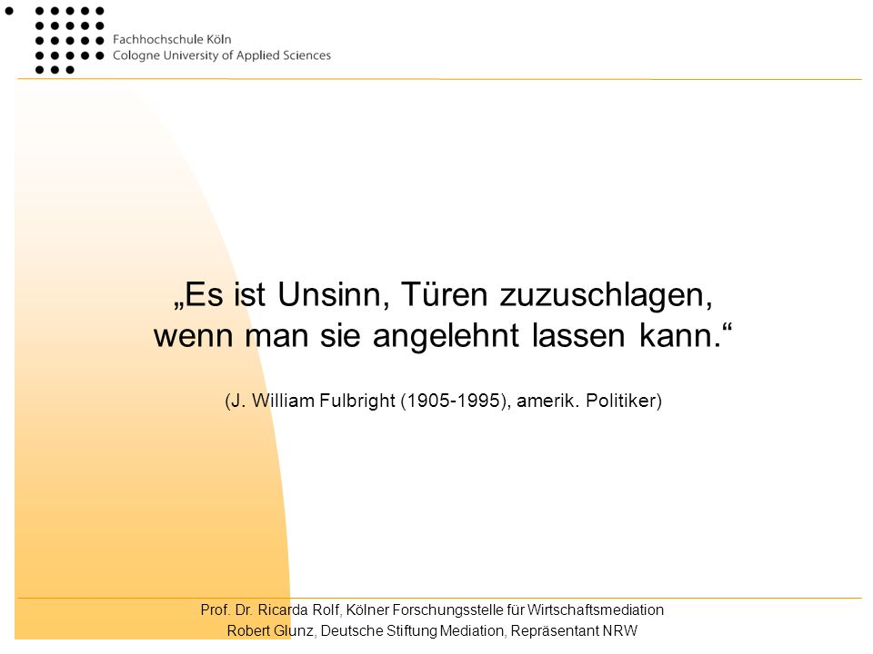 Prof. Dr. Ricarda Rolf, Kölner Forschungsstelle für Wirtschaftsmediation Robert Glunz, Deutsche Stiftung Mediation, Repräsentant NRW Es ist Unsinn, Tü