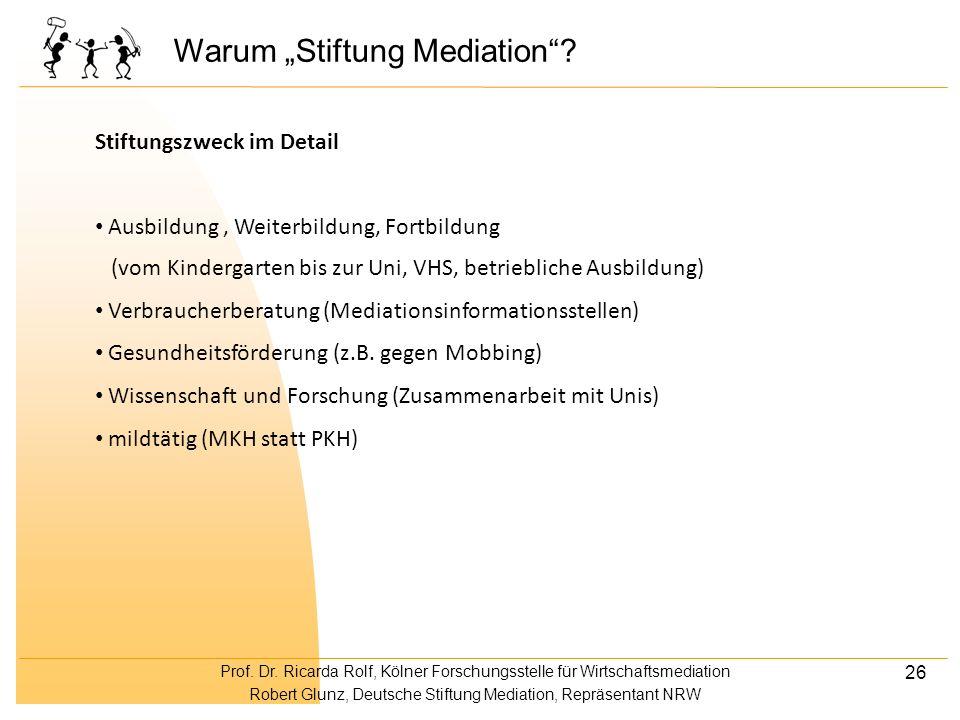Prof. Dr. Ricarda Rolf, Kölner Forschungsstelle für Wirtschaftsmediation Robert Glunz, Deutsche Stiftung Mediation, Repräsentant NRW 26 Warum Stiftung