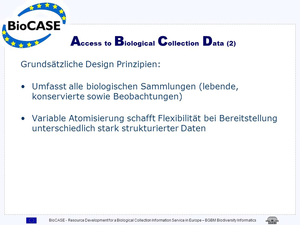 BioCASE - Resource Development for a Biological Collection Information Service in Europe – BGBM Biodiversity Informatics A ccess to B iological C olle