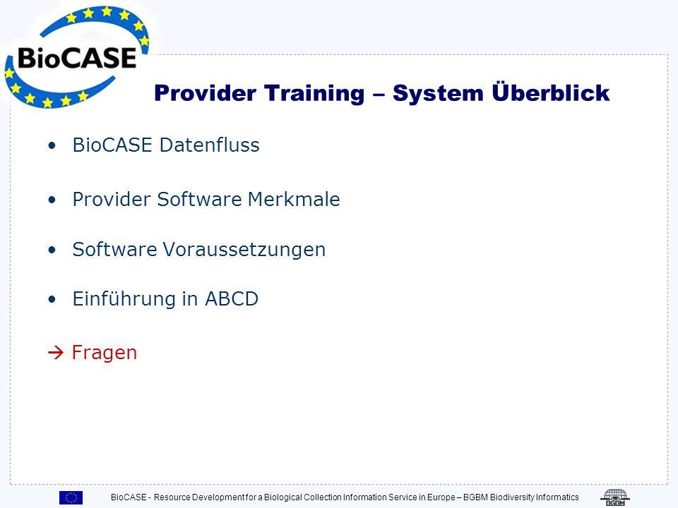 Provider Training - Ziele Lernen Sie … Wie BioCASE funktioniert, Wo Hilfstexte zu finden sind, Wo sich die benötigte Software befindet, Was wie instal