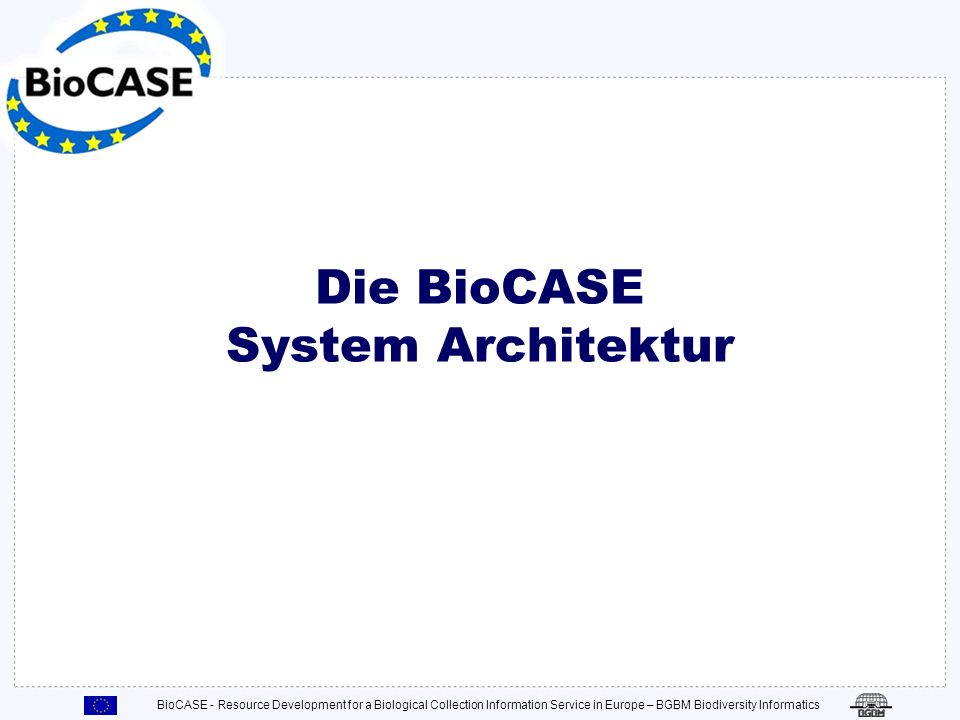 BioCASE - Resource Development for a Biological Collection Information Service in Europe – BGBM Biodiversity Informatics Installation, Überblick (2) 6.Vorbereitung der Datenbank für ABCD.
