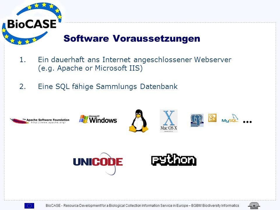 BioCASE - Resource Development for a Biological Collection Information Service in Europe – BGBM Biodiversity Informatics Software Voraussetzungen 1.Ein dauerhaft ans Internet angeschlossener Webserver (e.g.