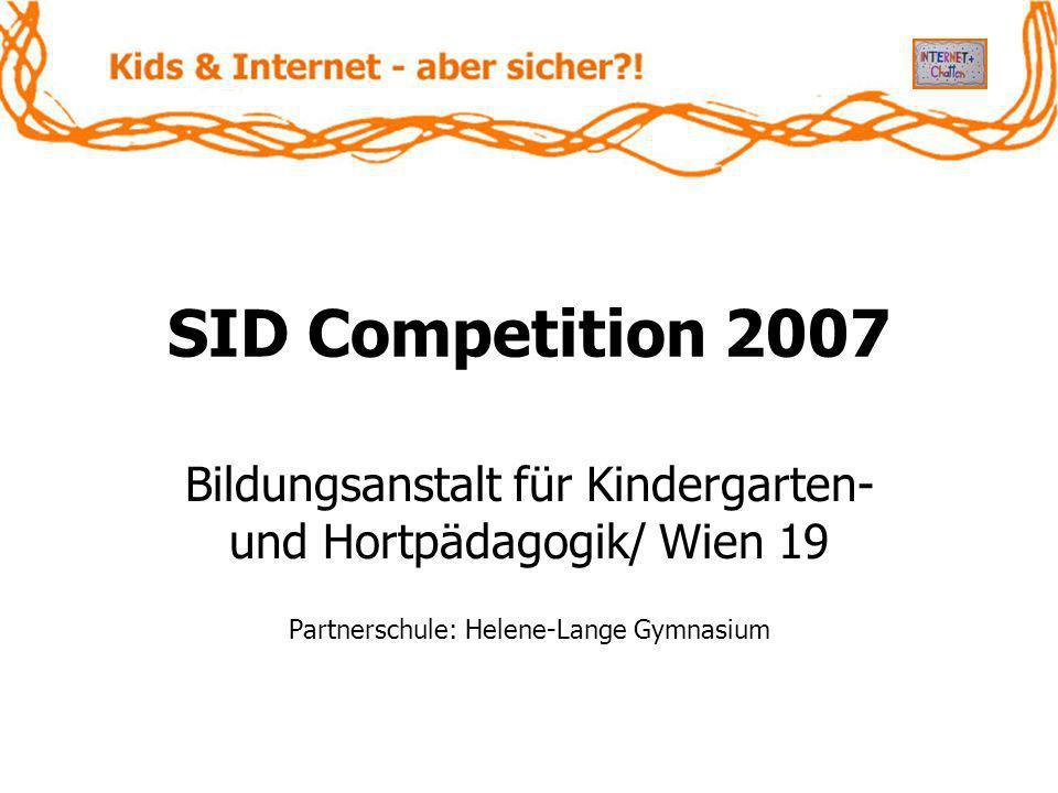 SID Competition 2007 Bildungsanstalt für Kindergarten- und Hortpädagogik/ Wien 19 Partnerschule: Helene-Lange Gymnasium