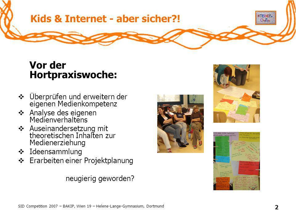SID Competition 2007 – BAKIP, Wien 19 – Helene-Lange-Gymnasium, Dortmund 2 Vor der Hortpraxiswoche: Überprüfen und erweitern der eigenen Medienkompete