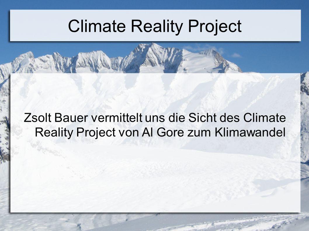 Climate Reality Project Zsolt Bauer vermittelt uns die Sicht des Climate Reality Project von Al Gore zum Klimawandel