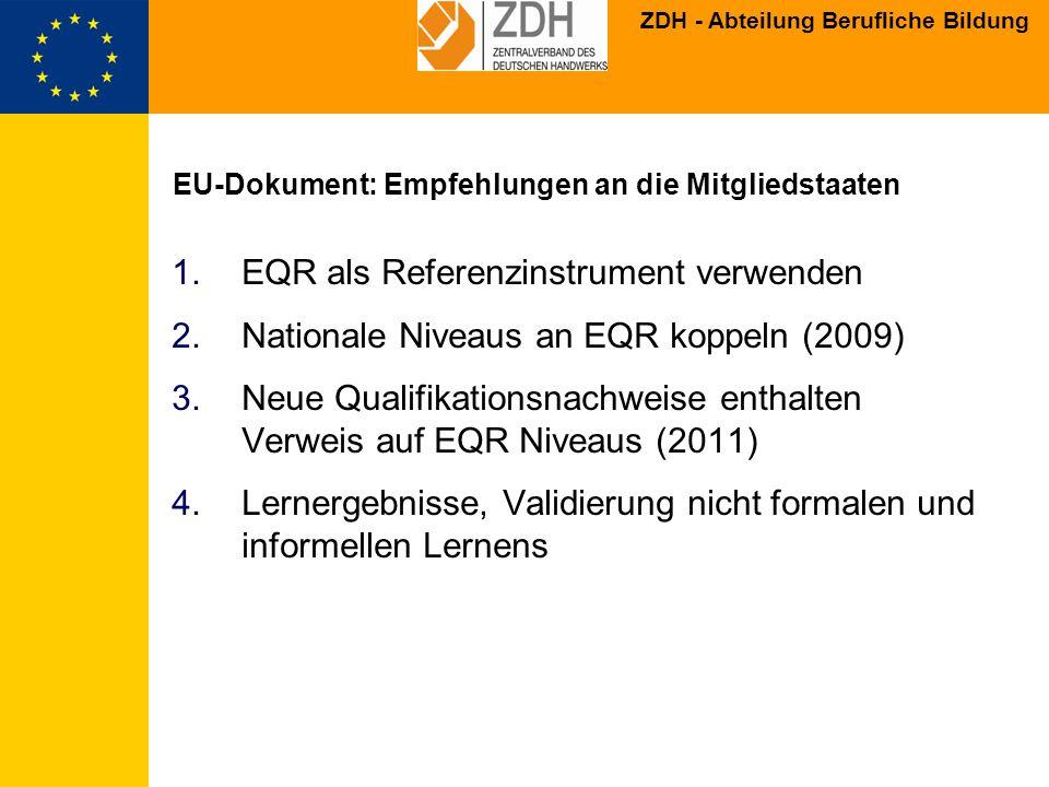 ZDH - Abteilung Berufliche Bildung EU-Dokument: Empfehlungen an die Mitgliedstaaten 1.EQR als Referenzinstrument verwenden 2.Nationale Niveaus an EQR