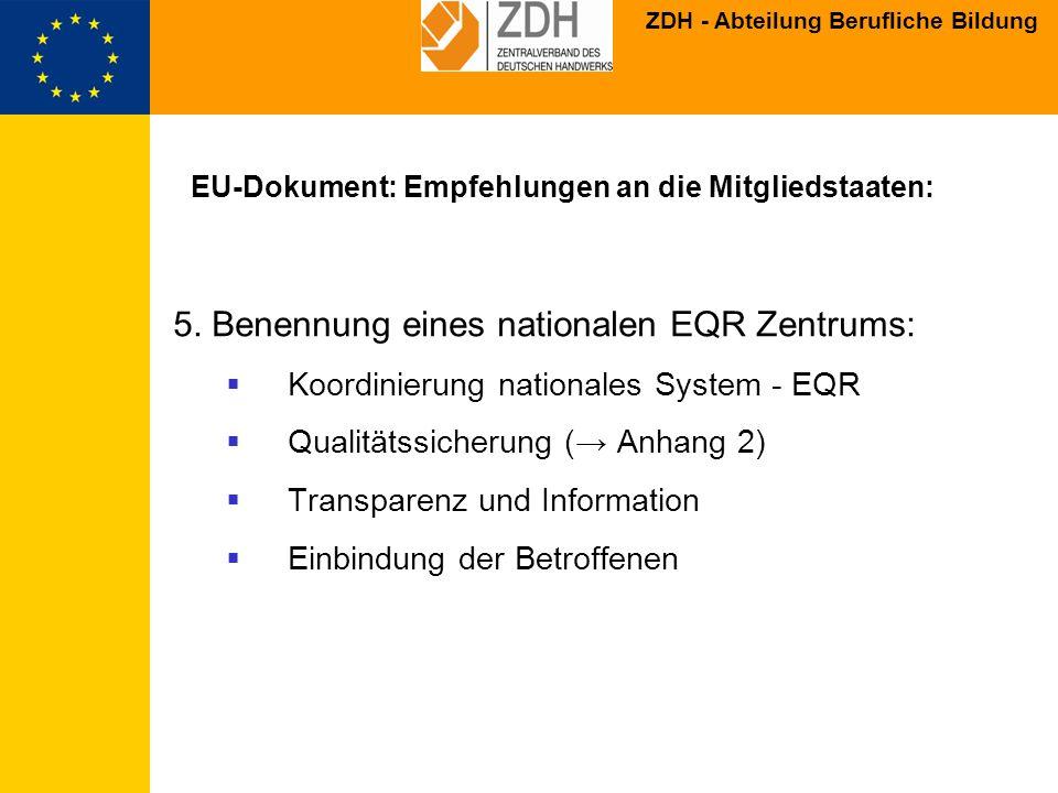 ZDH - Abteilung Berufliche Bildung EU-Dokument: Empfehlungen an die Mitgliedstaaten: 5. Benennung eines nationalen EQR Zentrums: Koordinierung nationa
