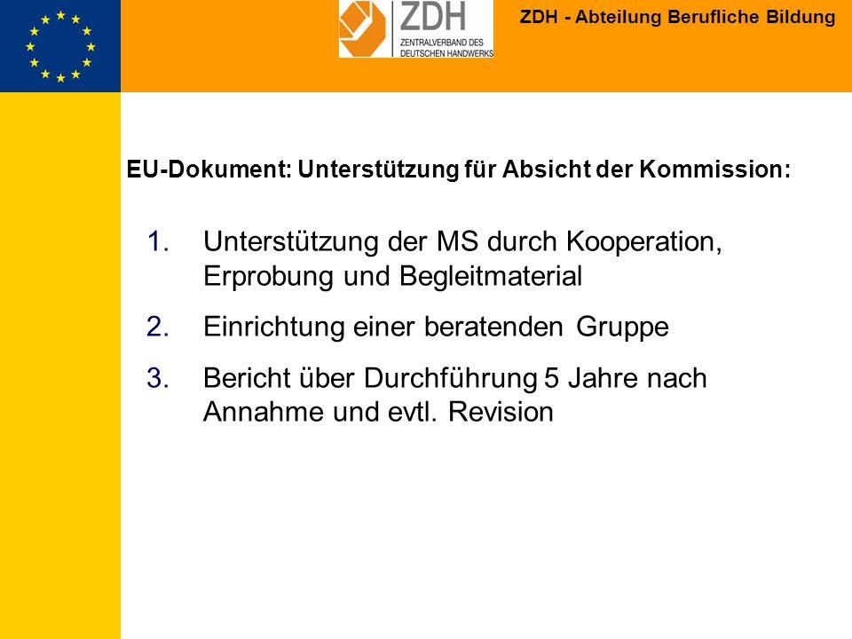 ZDH - Abteilung Berufliche Bildung EU-Dokument: Unterstützung für Absicht der Kommission: 1.Unterstützung der MS durch Kooperation, Erprobung und Begl