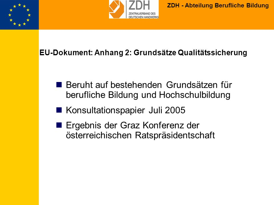 ZDH - Abteilung Berufliche Bildung EU-Dokument: Anhang 2: Grundsätze Qualitätssicherung Beruht auf bestehenden Grundsätzen für berufliche Bildung und