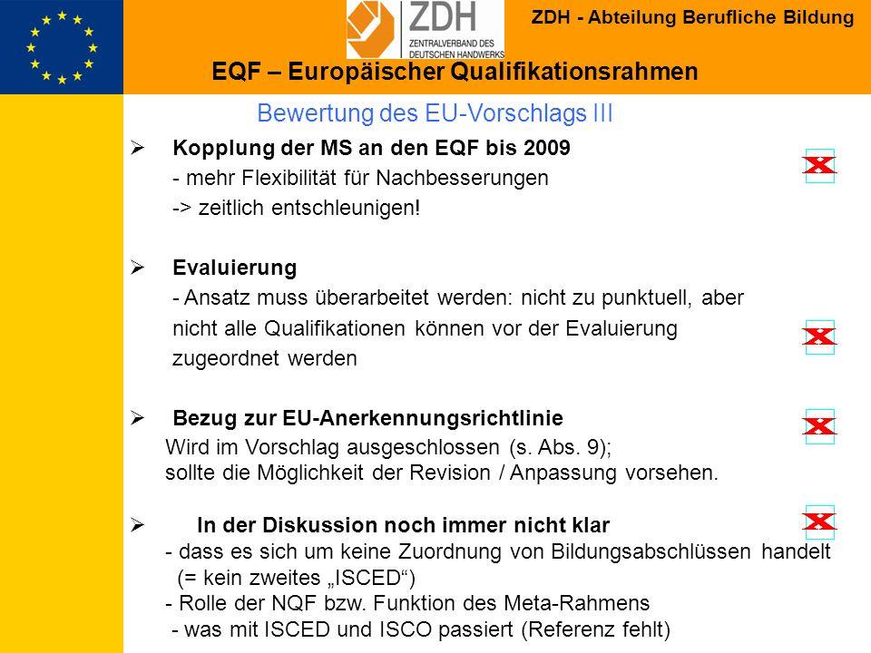 ZDH - Abteilung Berufliche Bildung Bewertung des EU-Vorschlags III Kopplung der MS an den EQF bis 2009 - mehr Flexibilität für Nachbesserungen -> zeit