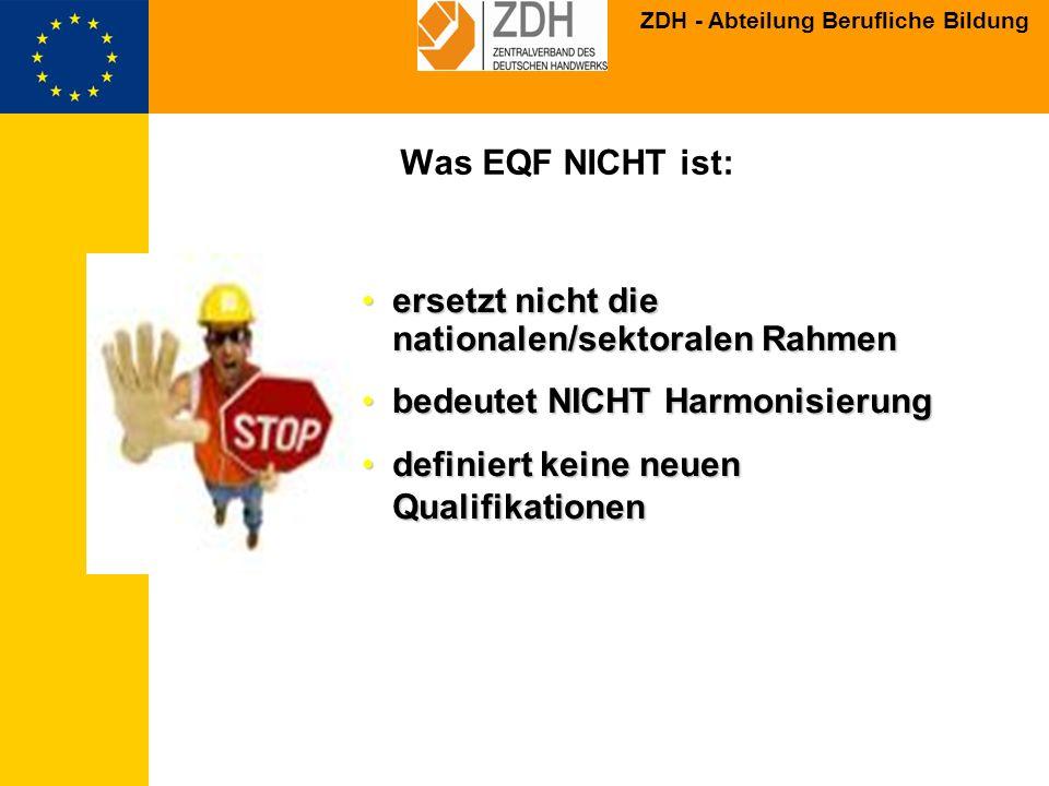 ZDH - Abteilung Berufliche Bildung Bewertung des EU-Vorschlags III Kopplung der MS an den EQF bis 2009 - mehr Flexibilität für Nachbesserungen -> zeitlich entschleunigen.