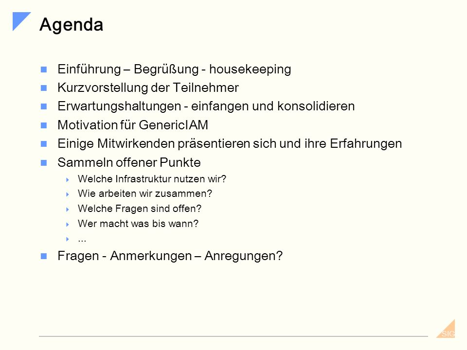 SIG GenericIAM - generische IAM-Prozesse als Baukastensystem Version 1.0 Dienstag, 25.04.2006, Regus An der Welle 4 in Frankfurt Initial Meeting Dr. H