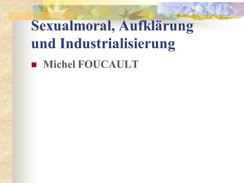 Sexualmoral, Aufklärung und Industrialisierung Michel FOUCAULT