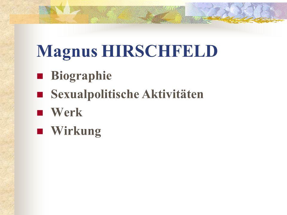Magnus HIRSCHFELD Biographie Sexualpolitische Aktivitäten Werk Wirkung