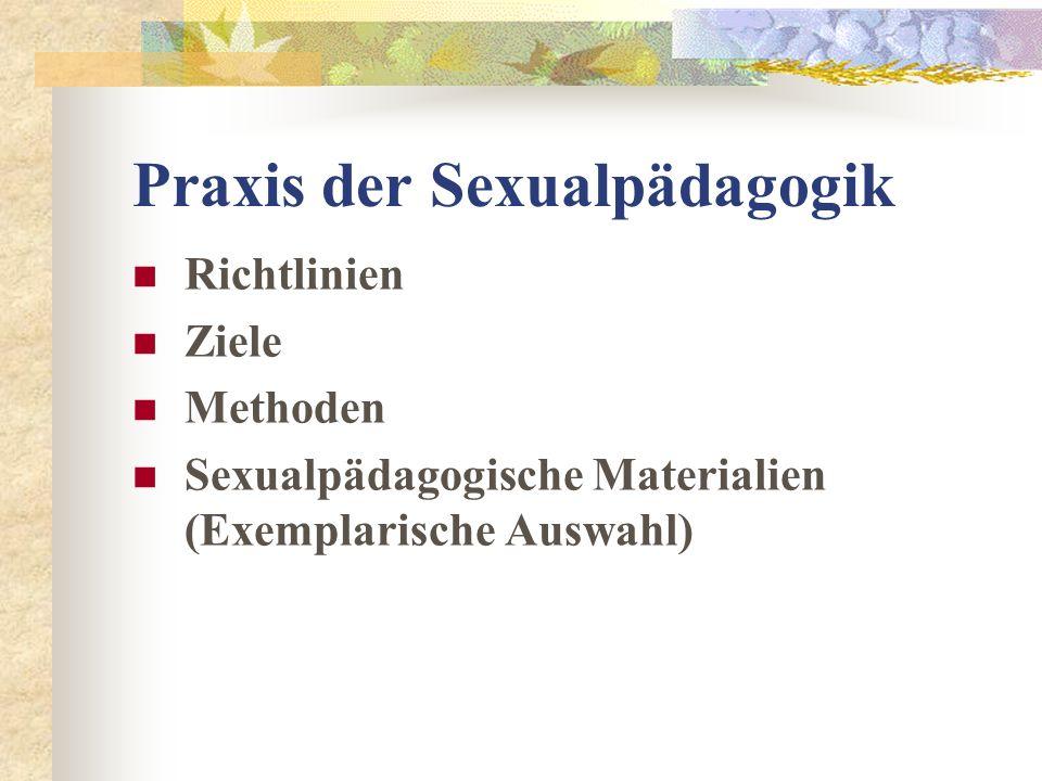 Praxis der Sexualpädagogik Richtlinien Ziele Methoden Sexualpädagogische Materialien (Exemplarische Auswahl)