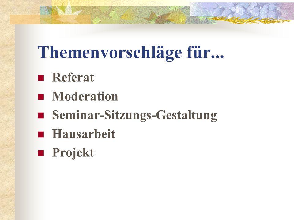 Themenvorschläge für... Referat Moderation Seminar-Sitzungs-Gestaltung Hausarbeit Projekt