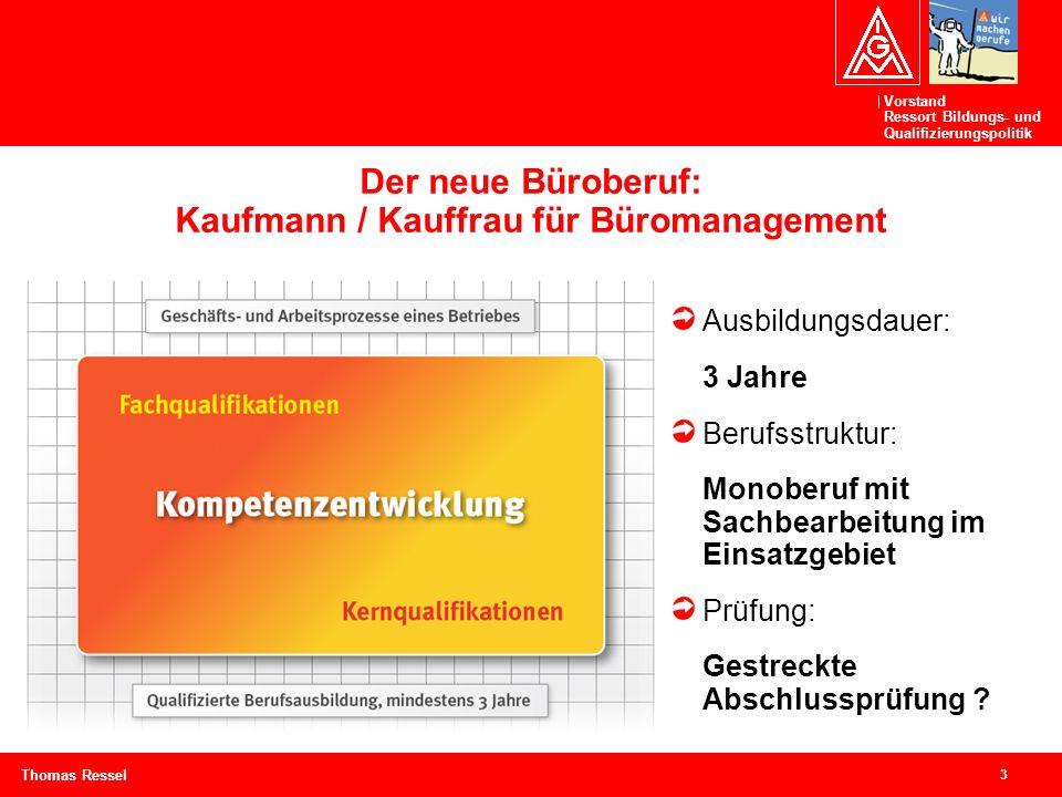 Vorstand Ressort Bildungs- und Qualifizierungspolitik 3 Thomas Ressel Der neue Büroberuf: Kaufmann / Kauffrau für Büromanagement Ausbildungsdauer: 3 J