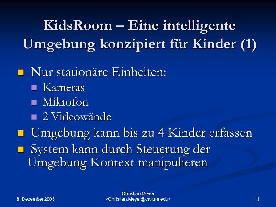 8. Dezember 2003 11 Christian Meyer KidsRoom – Eine intelligente Umgebung konzipiert für Kinder (1) Nur stationäre Einheiten: Nur stationäre Einheiten