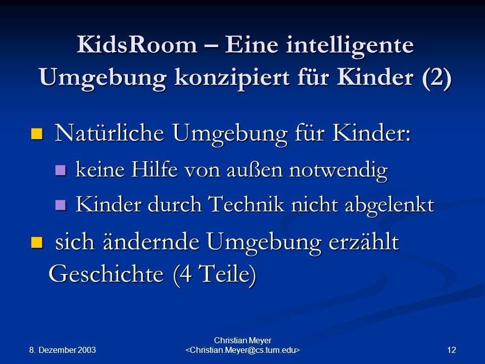 8. Dezember 2003 12 Christian Meyer KidsRoom – Eine intelligente Umgebung konzipiert für Kinder (2) Natürliche Umgebung für Kinder: Natürliche Umgebun