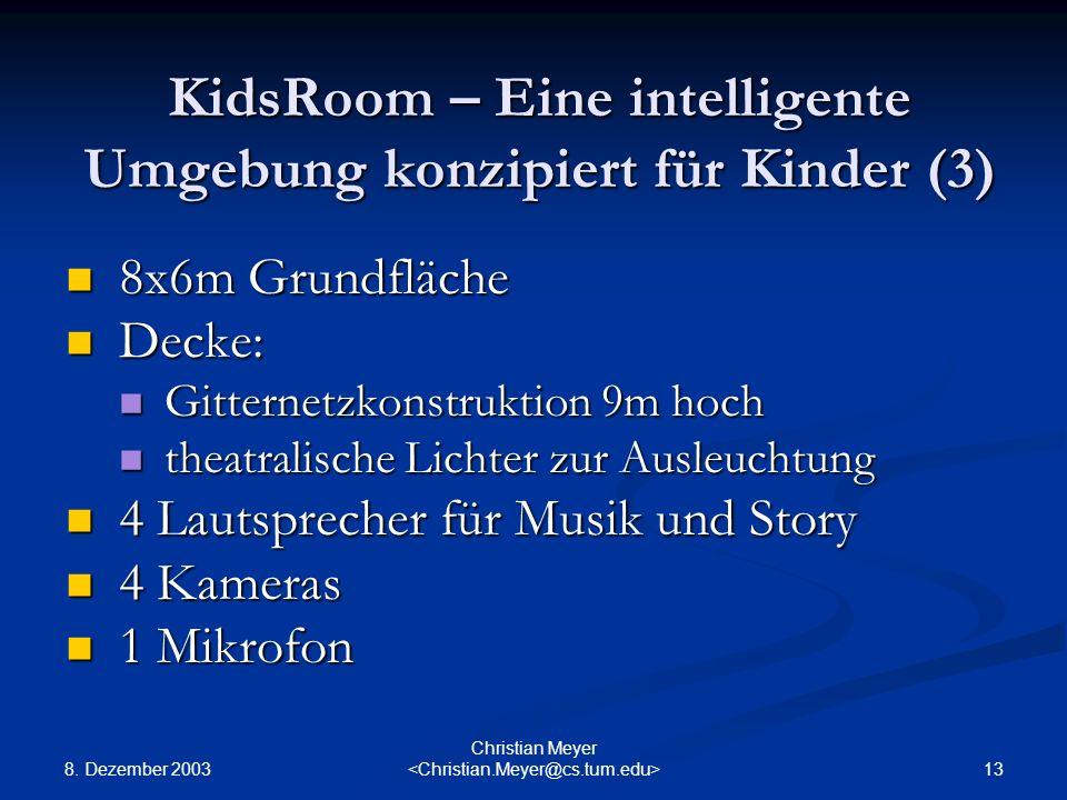 8. Dezember 2003 13 Christian Meyer KidsRoom – Eine intelligente Umgebung konzipiert für Kinder (3) 8x6m Grundfläche 8x6m Grundfläche Decke: Decke: Gi