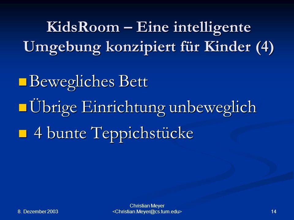 8. Dezember 2003 14 Christian Meyer KidsRoom – Eine intelligente Umgebung konzipiert für Kinder (4) Bewegliches Bett Bewegliches Bett Übrige Einrichtu