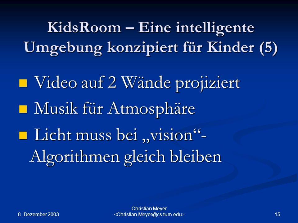 8. Dezember 2003 15 Christian Meyer KidsRoom – Eine intelligente Umgebung konzipiert für Kinder (5) Video auf 2 Wände projiziert Video auf 2 Wände pro