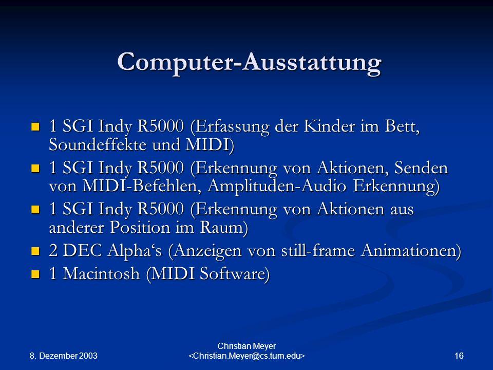 8. Dezember 2003 16 Christian Meyer Computer-Ausstattung 1 SGI Indy R5000 (Erfassung der Kinder im Bett, Soundeffekte und MIDI) 1 SGI Indy R5000 (Erfa