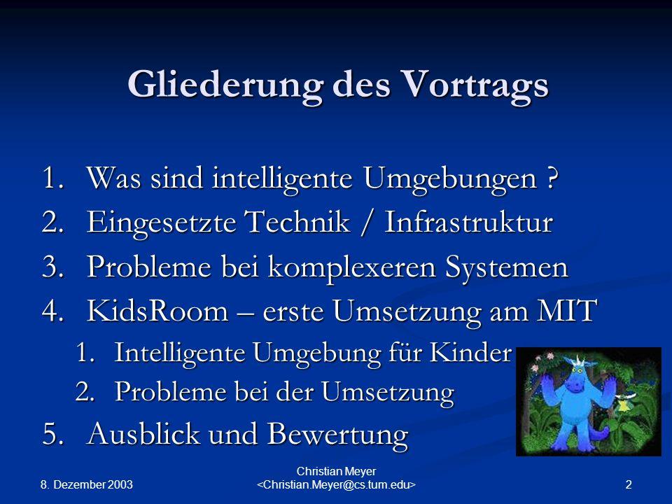 8. Dezember 2003 2 Christian Meyer Gliederung des Vortrags 1.Was sind intelligente Umgebungen ? 2.Eingesetzte Technik / Infrastruktur 3.Probleme bei k