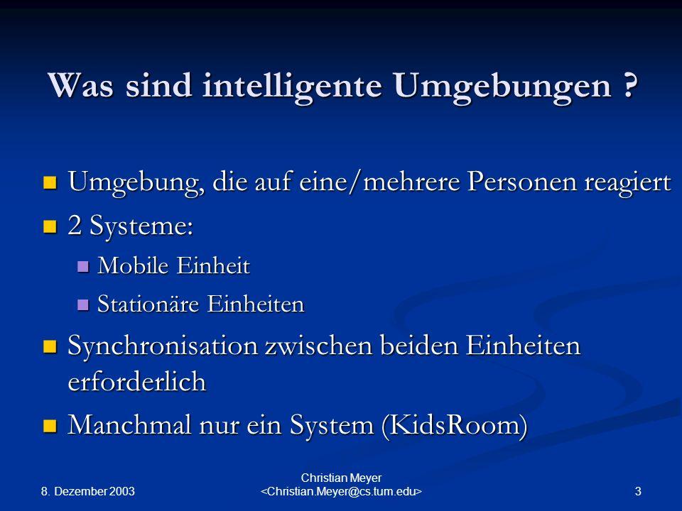 8. Dezember 2003 3 Christian Meyer Was sind intelligente Umgebungen ? Umgebung, die auf eine/mehrere Personen reagiert Umgebung, die auf eine/mehrere