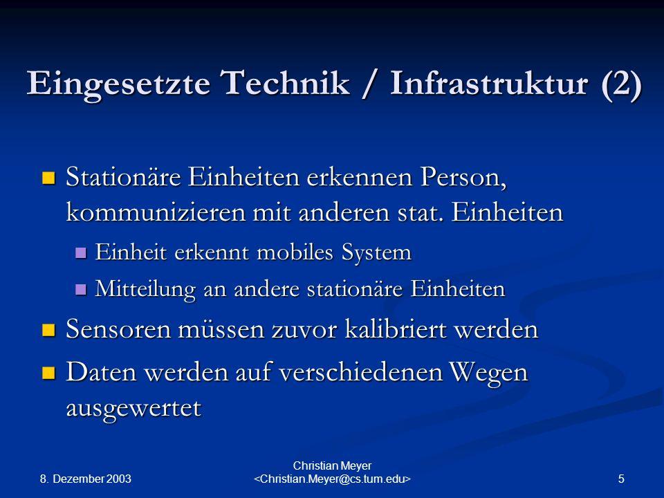 8. Dezember 2003 5 Christian Meyer Eingesetzte Technik / Infrastruktur (2) Stationäre Einheiten erkennen Person, kommunizieren mit anderen stat. Einhe
