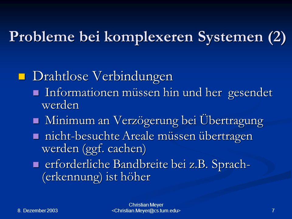 8. Dezember 2003 7 Christian Meyer Probleme bei komplexeren Systemen (2) Drahtlose Verbindungen Drahtlose Verbindungen Informationen müssen hin und he