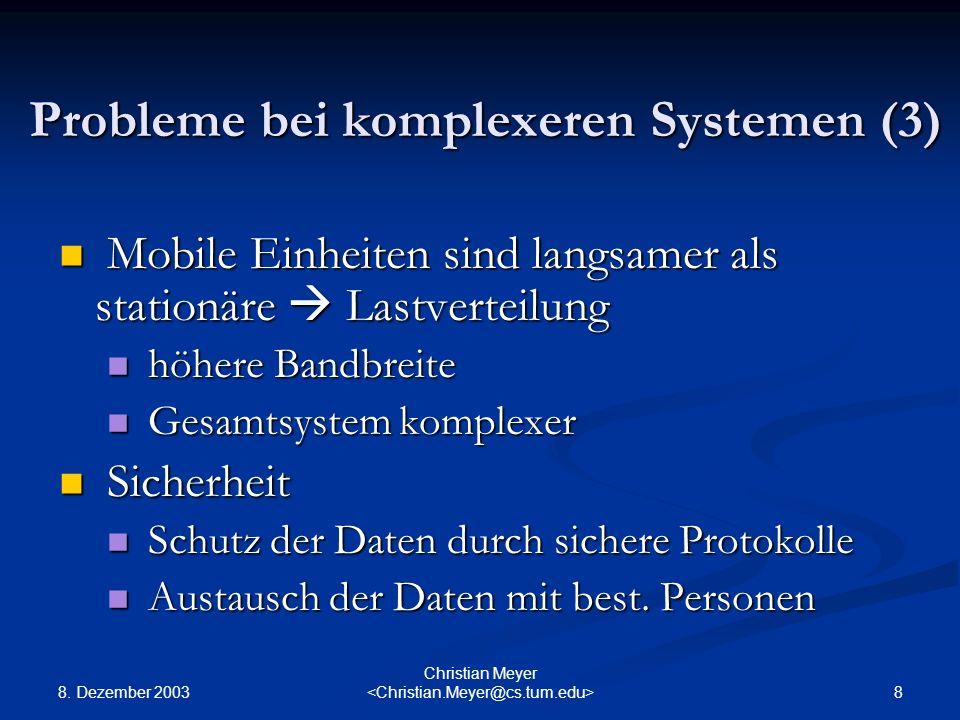 8. Dezember 2003 8 Christian Meyer Probleme bei komplexeren Systemen (3) Mobile Einheiten sind langsamer als stationäre Lastverteilung Mobile Einheite