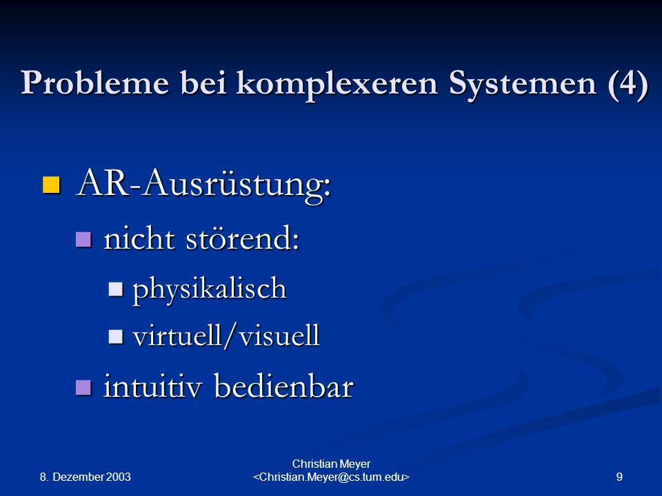 8. Dezember 2003 9 Christian Meyer Probleme bei komplexeren Systemen (4) AR-Ausrüstung: AR-Ausrüstung: nicht störend: nicht störend: physikalisch phys