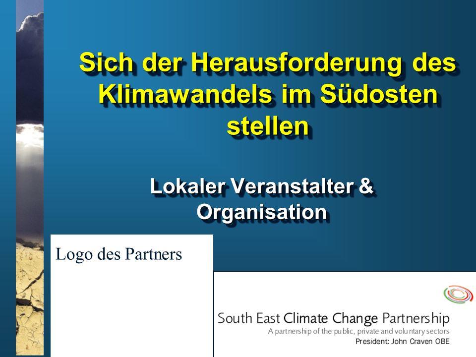www.climatesoutheast.org.uk Sich der Herausforderung des Klimawandels im Südosten stellen Lokaler Veranstalter & Organisation Logo des Partners
