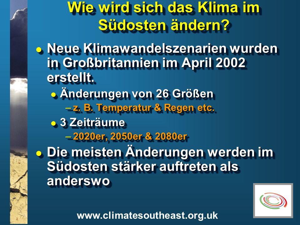 www.climatesoutheast.org.uk Wie wird sich das Klima im Südosten ändern? l Neue Klimawandelszenarien wurden in Großbritannien im April 2002 erstellt. l