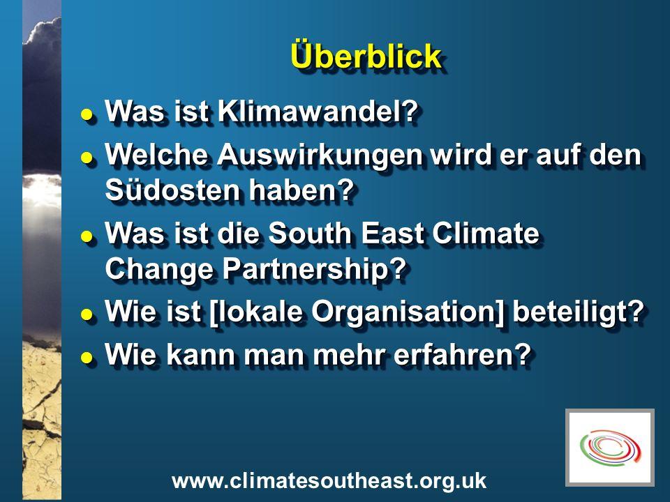 www.climatesoutheast.org.uk ÜberblickÜberblick l Was ist Klimawandel? l Welche Auswirkungen wird er auf den Südosten haben? l Was ist die South East C