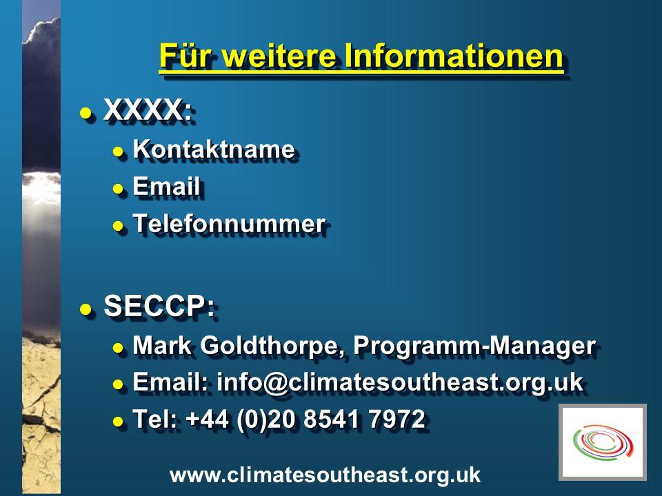 www.climatesoutheast.org.uk Für weitere Informationen l XXXX: l Kontaktname l Email l Telefonnummer l SECCP: l Mark Goldthorpe, Programm-Manager l Ema