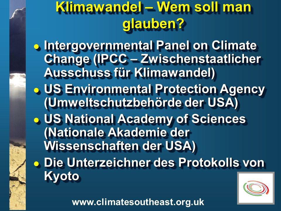 www.climatesoutheast.org.uk Klimawandel – Wem soll man glauben? l Intergovernmental Panel on Climate Change (IPCC – Zwischenstaatlicher Ausschuss für