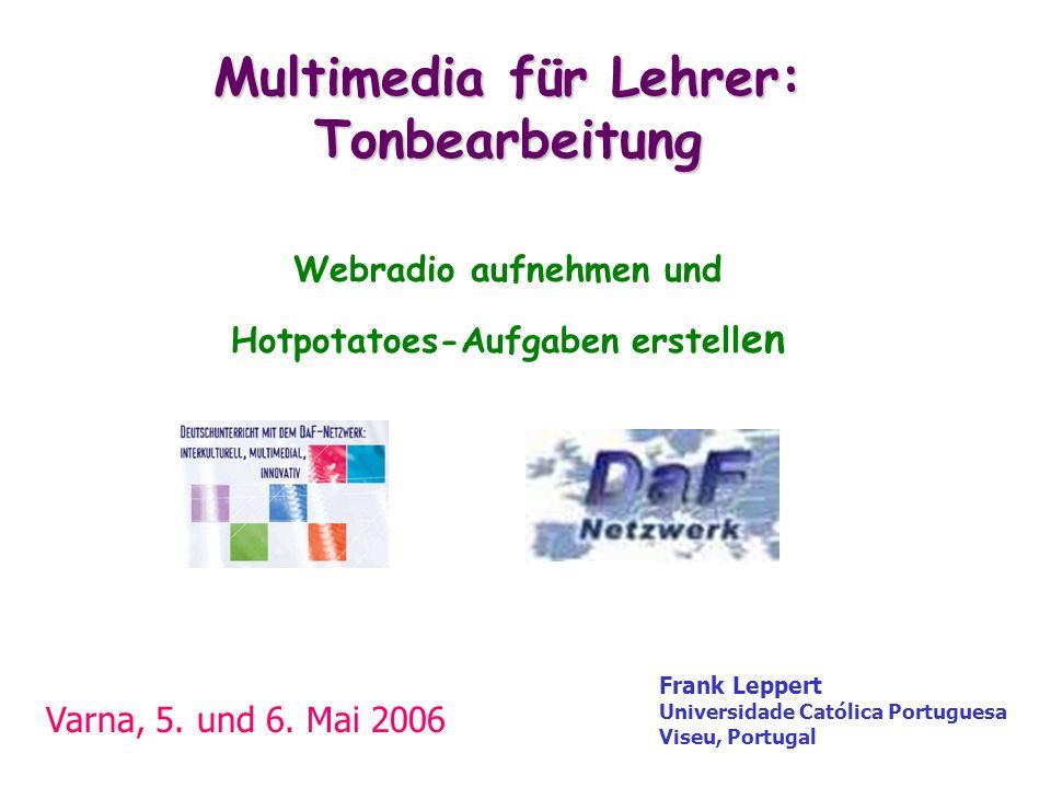 Multimedia für Lehrer: Tonbearbeitung Multimedia für Lehrer: Tonbearbeitung Webradio aufnehmen und Hotpotatoes-Aufgaben erstell en Varna, 5. und 6. Ma