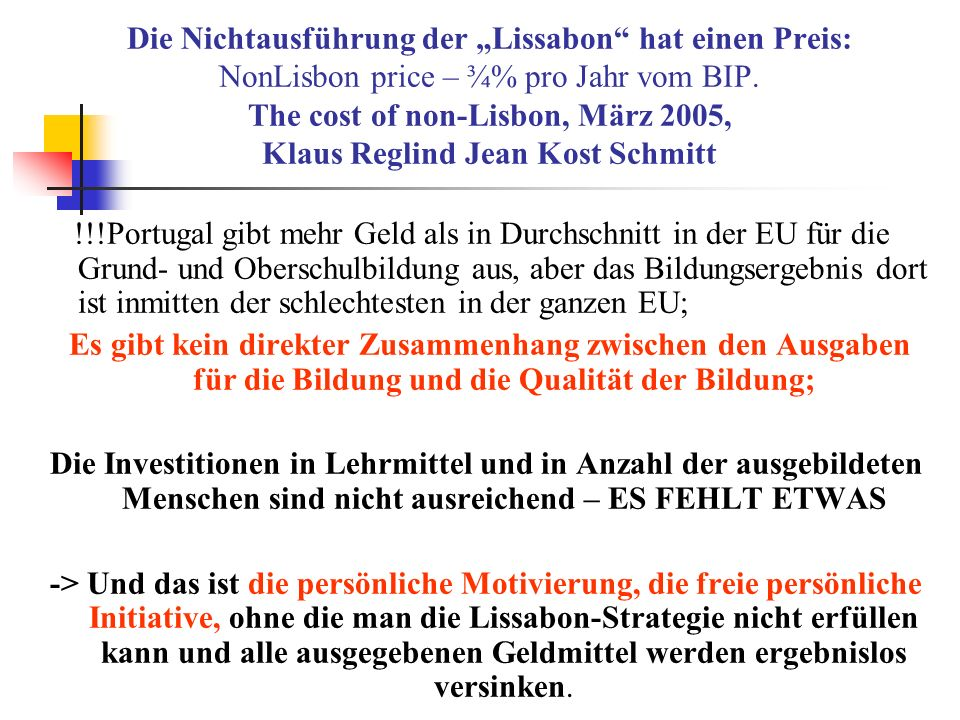 Die Nichtausführung der Lissabon hat einen Preis: NonLisbon price – ¾% pro Jahr vom BIP. The cost of non-Lisbon, März 2005, Klaus Reglind Jean Kost Sc